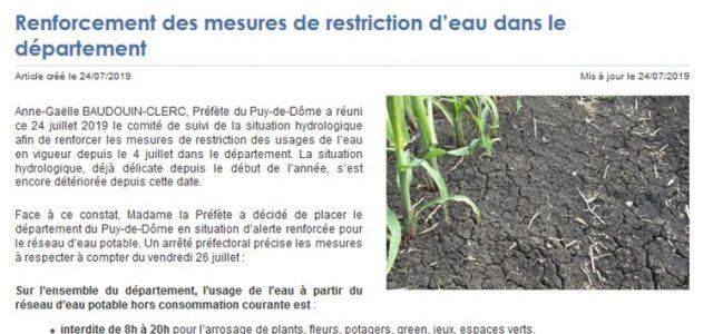 L'arrêté préfectoral du 25 juillet 2019, prenant effet le 26 juillet 2019, plaçant l'ensemble du département du Puy-de-Dôme en alerte renforcée. Votre attention est attirée sur les mesures prises dans ce nouvel arrêté, en particulier :   Les usages de l'eau suivants à partir des réseaux d'adduction d'eau potable sont interdits, sauf si l'eau provient de réserves [...]