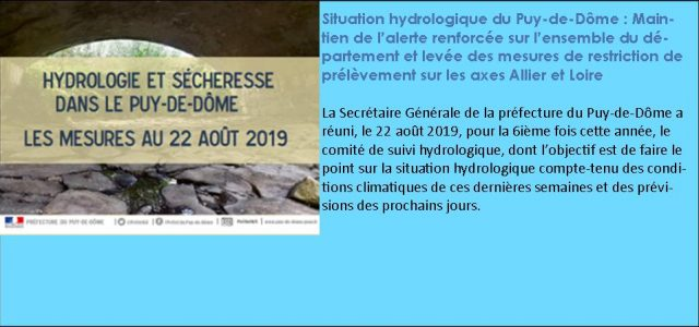 L'arrêté préfectoral du 22 août 2019 >>>>Plus d'infos en suivant ce lien L'arrêté préfectoral du 25 juillet 2019, prenant effet le 26 juillet 2019, plaçant l'ensemble du département du Puy-de-Dôme en alerte renforcée. Votre attention est attirée sur les mesures prises dans ce nouvel arrêté, en particulier :   Les usages de l'eau suivants à partir des réseaux [...]