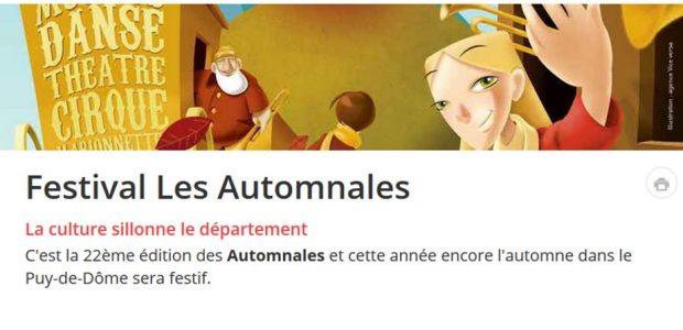 C'est la 22ème édition des Automnales et cette année encore l'automne dans le Puy-de-Dôme sera festif. 32 rendez-vous pour tous les âges et tous les goûts. Groupes de musique, compagnies de théâtre, de conte, de cirque et de dans, auteurs et conférenciers s'exprimeront cet automne à travers tout le département, illustrant le dynamisme et la richesse artistique [...]